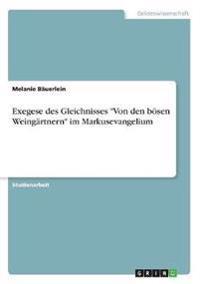"""Exegese des Gleichnisses """"Von den bösen Weingärtnern"""" im Markusevangelium"""