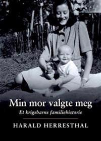 Min mor valgte meg: et krigsbarns familiehistorie