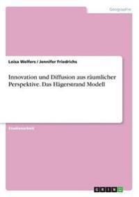 Innovation und Diffusion aus räumlicher Perspektive. Das Hägerstrand Modell