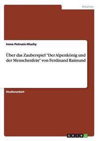 Uber Das Zauberspiel Der Alpenkonig Und Der Menschenfein Von Ferdinand Raimund