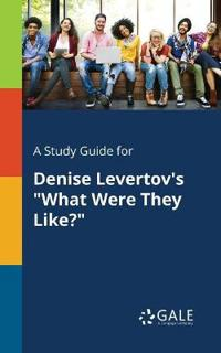 A Study Guide for Denise Levertov's What Were They Like?