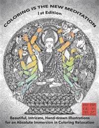 Coloring Is the New Meditation 1st Edition: Beautiful, Intricate, Hand-Drawn Illustrations for an Absolute Immersion in Coloring Relaxation: Kent Chua