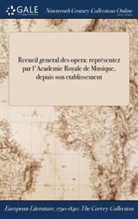Recueil General Des Opera: Representez Par L'Academie Royale de Musique, Depuis Son Etablissement