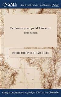 Faux Monnoyeur: Par M. Dinocourt; Tome Premier