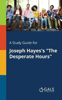A Study Guide for Joseph Hayes's the Desperate Hours