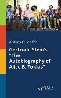 A Study Guide for Gertrude Stein's the Autobiography of Alice B. Toklas
