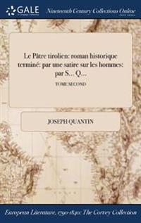 Le Patre Tirolien: Roman Historique Termine Par Une Satire Sur Les Hommes: Par S... Q...; Tome Second