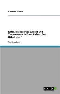 Kalte, Dissoziiertes Subjekt Und Transzendenz in Franz Kafkas Der Kubelreiter'