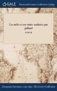 Les Mille Et Une Nuits: Traduites Par Galland; Tome III