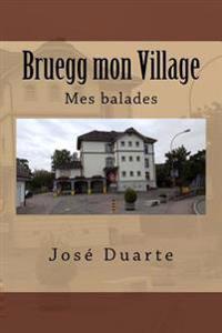 Bruegg Mon Village: Mes Balades
