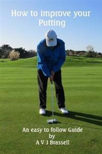 How to Improve Your Putting: An Easy to Follow Guide Which Will Improve Your Golf