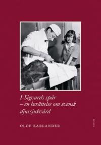 I Sigvards spår : en berättelse om svensk djursjukvård