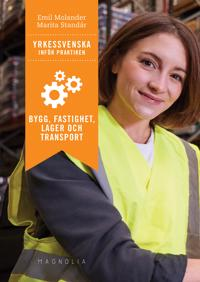 Yrkessvenska inför praktiken : bygg, fastighet, lager och transport