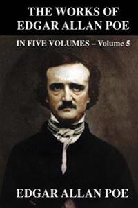 The Works of Edgar Allen Poe in Five Volumes - Volume 5