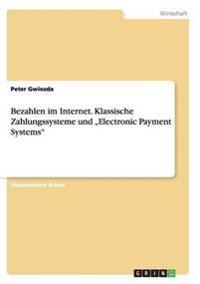 """Bezahlen im Internet. Klassische Zahlungssysteme und """"Electronic Payment Systems"""""""