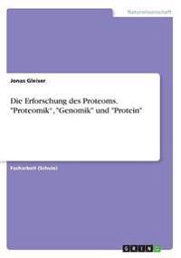 """Die Erforschung des Proteoms. """"Proteomik"""", """"Genomik"""" und """"Protein"""""""