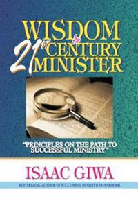 Wisdom for 21st Century Minister: Principles on the Path to Successful Ministry