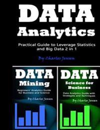 Data Analytics: Practical Guide to Leverage Statistics and Big Data 2 in 1
