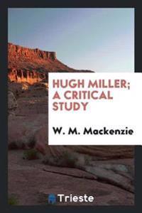 Hugh Miller; A Critical Study