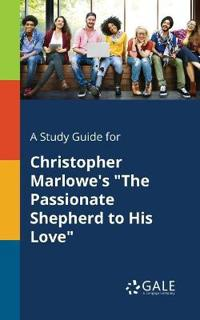A Study Guide for Christopher Marlowe's the Passionate Shepherd to His Love