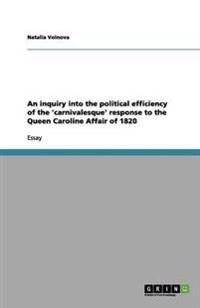 An Inquiry Into the Political Efficiency of the 'Carnivalesque' Response to the Queen Caroline Affair of 1820