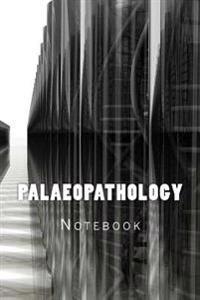 Palaeopathology: Notebook
