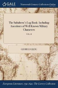 The Subaltern's Log Book: Including Anecdotes of Well Known Military Characters; Vol. II