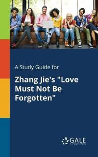 A Study Guide for Zhang Jie's Love Must Not Be Forgotten