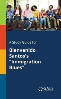 A Study Guide for Bienvenido Santos's Immigration Blues