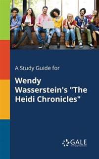 """A Study Guide for Wendy Wasserstein's """"the Heidi Chronicles"""""""