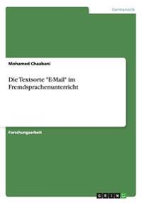 """Die Textsorte """"E-Mail"""" Im Fremdsprachenunterricht"""