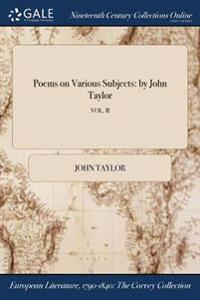 Poems on Various Subjects: By John Taylor; Vol. II