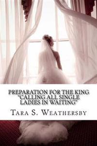 Preparation for the King: Calling All Single Ladies in Waiting