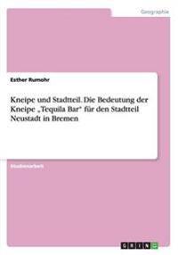 """Kneipe und Stadtteil. Die Bedeutung der Kneipe """"Tequila Bar"""" für den Stadtteil Neustadt in Bremen"""