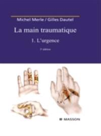 La Main traumatique. Tome 1. L'Urgence