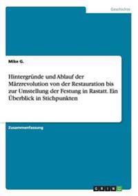 Hintergrunde Und Ablauf Der Marzrevolution Von Der Restauration Bis Zur Umstellung Der Festung in Rastatt. Ein Uberblick in Stichpunkten
