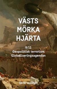 Västs mörka hjärta : 9/11, Geopolitisk terrorism & Globaliseringsagendan