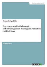 Erkennung und Aufhebung der Entfremdung durch Bildung des Menschen bei Karl Marx
