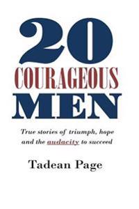 20 Courageous Men: True Stories of Triumph, Hope and the Audacity to Succeed