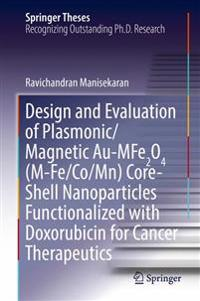 Design and Evaluation of Plasmonic/Magnetic Au-mfe2o4 - M-fe/Co/mn - Core-shell Nanoparticles Functionalized With Doxorubicin for Cancer Therapeutics