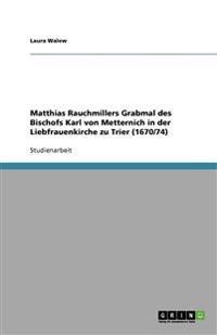 Matthias Rauchmillers Grabmal Des Bischofs Karl Von Metternich in Der Liebfrauenkirche Zu Trier (1670/74)