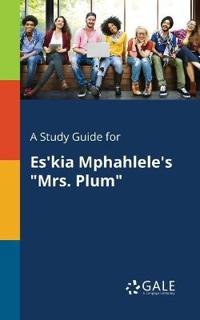 A Study Guide for Es'kia Mphahlele's Mrs. Plum