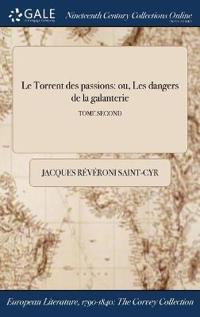Le Torrent Des Passions: Ou, Les Dangers de la Galanterie; Tome Second