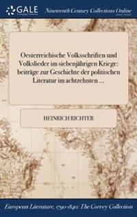 Oesterreichische Volksschriften Und Volkslieder Im Siebenjahrigen Kriege: Beitrage Zur Geschichte Der Politischen Literatur Im Achtzehnten ...