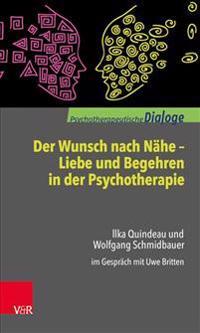 Der Wunsch Nach Nahe - Liebe Und Begehren in Der Psychotherapie: Ilka Quindeau Und Wolfgang Schmidbauer Im Gesprach Mit Uwe Britten