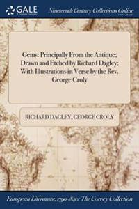 Gems: Principally from the Antique; Drawn and Etched by Richard Dagley; With Illustrations in Verse by the REV. George Croly