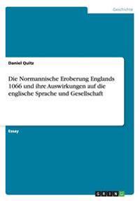 Die Normannische Eroberung Englands 1066 Und Ihre Auswirkungen Auf Die Englische Sprache Und Gesellschaft