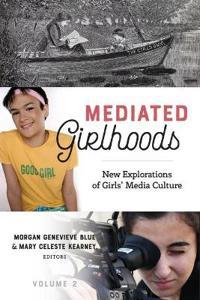 Mediated Girlhoods: New Explorations of Girls' Media Culture, Volume 2