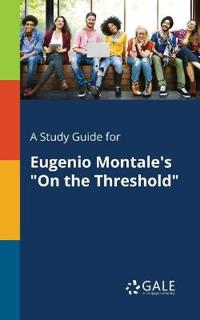 """A Study Guide for Eugenio Montale's """"on the Threshold"""""""