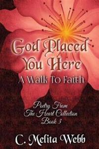 God Placed You Here: A Walk to Faith
